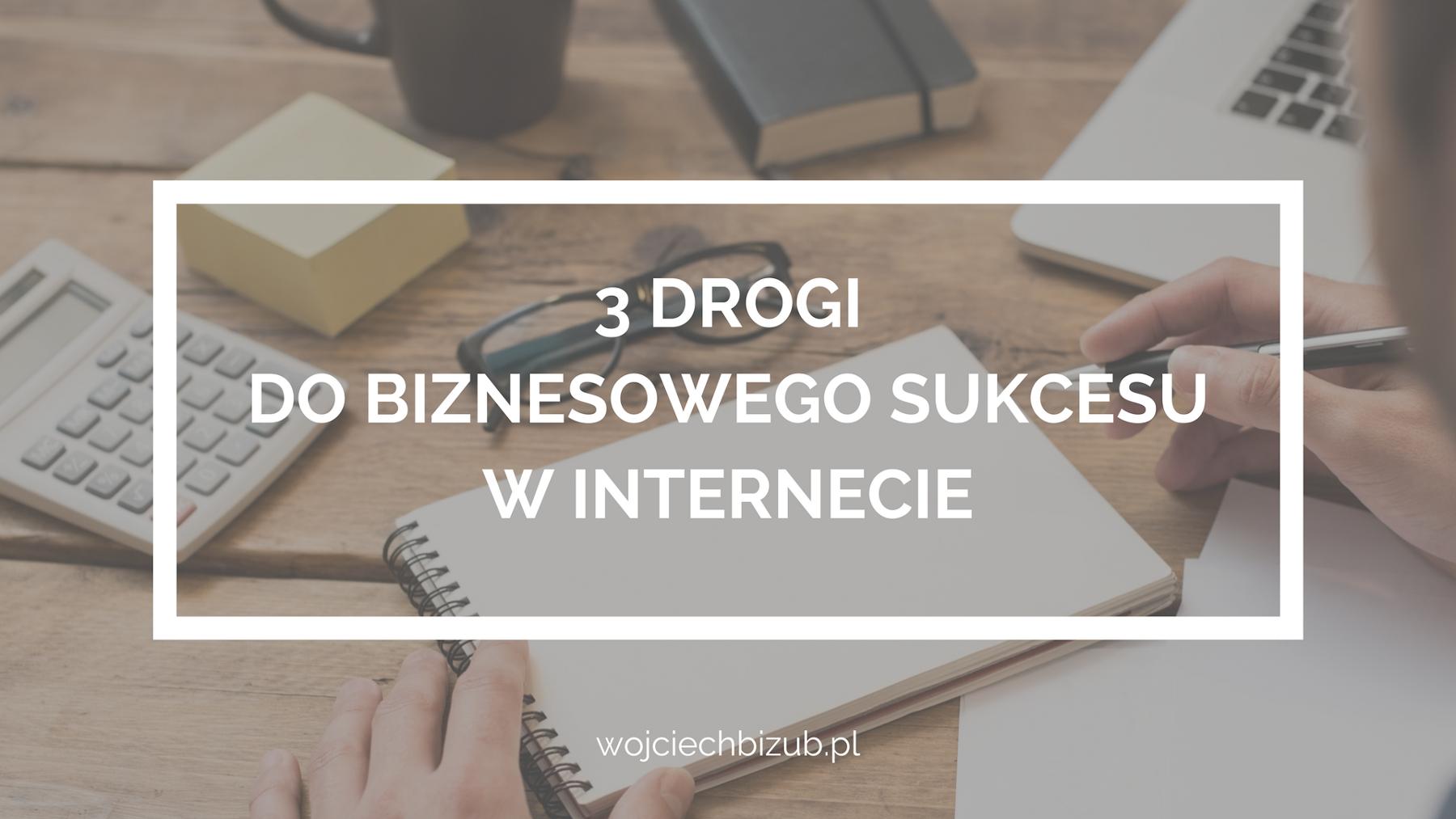 3-drogi-do-biznesowego-sukcesu-w-Internecie3