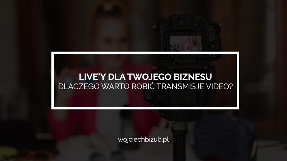 78fd95db7d7da Live'y dla Twojego biznesu – dlaczego warto robić transmisje video?