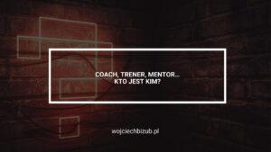 Coach trener konsultant mentor… kto jest kim